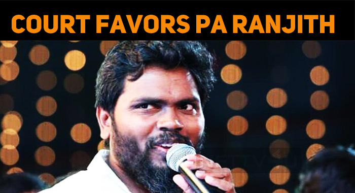 Raja Raja Chozhan Issue – Court Favors Pa Ranjith