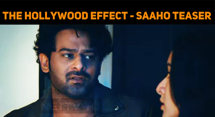 Saaho Teaser Out - The Hollywood Effect