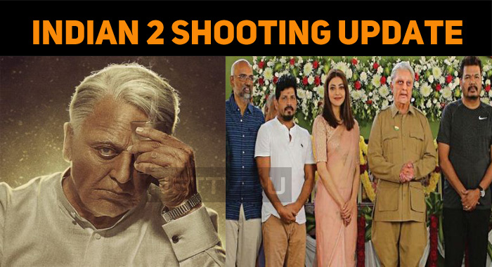 Kamal's Indian 2 Shooting Update!