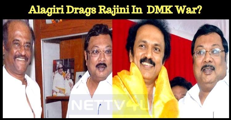 Alagiri Drags Rajini In DMK War!