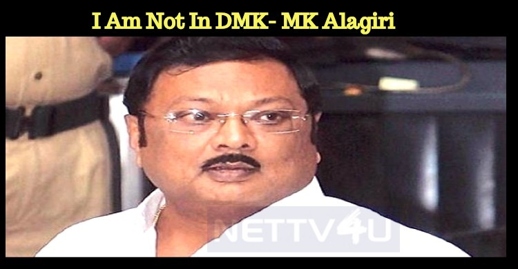 I Am Not In DMK- MK Alagiri