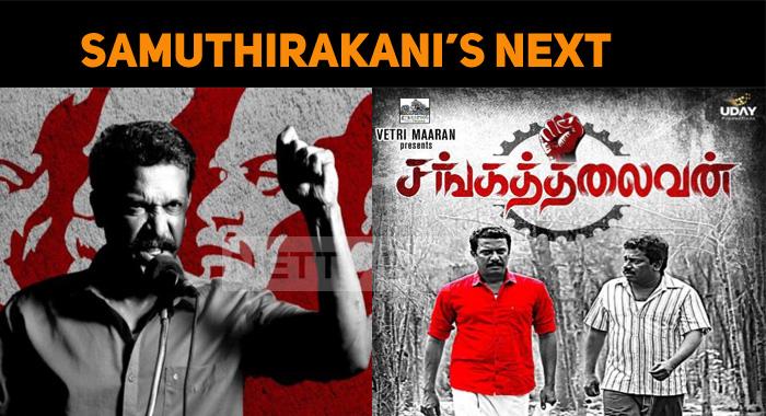 Samuthirakani's Next Is Sanga Thalaivan!