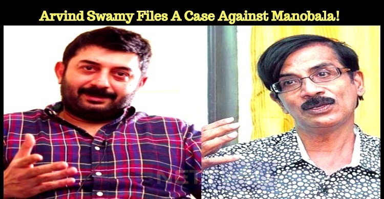Arvind Swamy Files A Case Against Manobala!