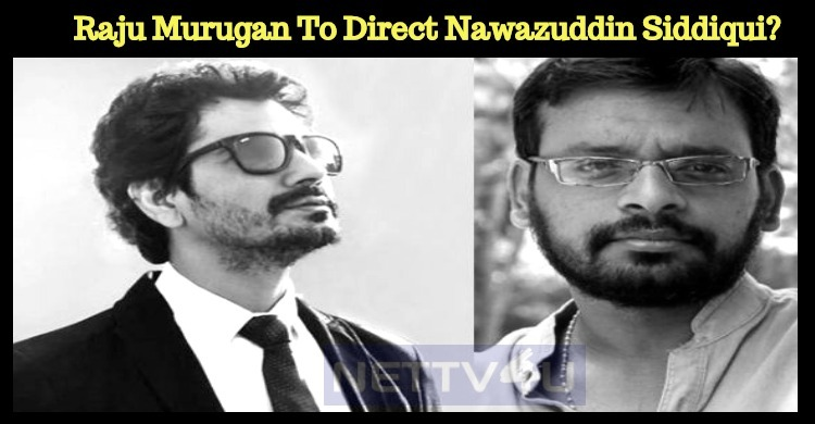 Raju Murugan To Direct Nawazuddin Siddiqui? Tamil News
