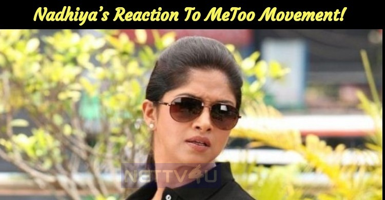 Nadhiya's Reaction To MeToo Movement!