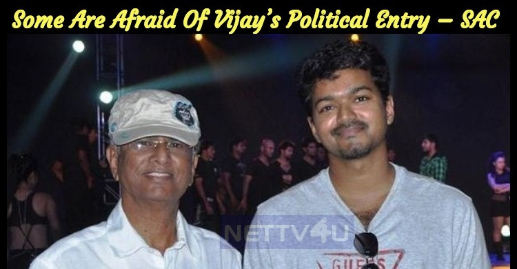 Some People Are Afraid Of Vijay's Political Entry – SAC