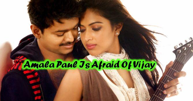 Amala Paul Is Afraid Of Vijay!