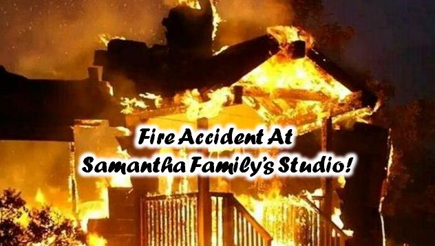 Fire Accident At Samantha Family's Studio!
