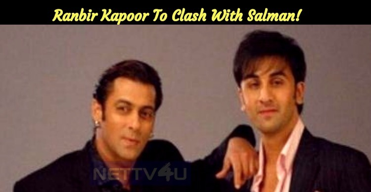 Ranbir Kapoor To Clash With Salman!