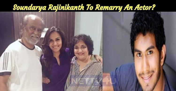 Soundarya Rajinikanth To Remarry An Actor?