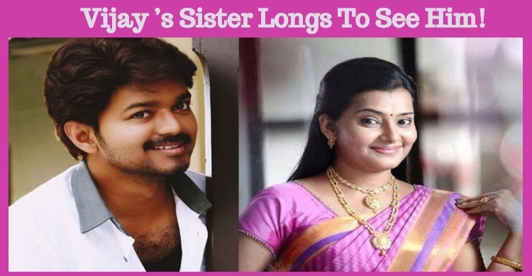Vijay's Sister Longs To See Him!