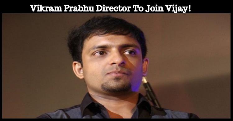 Vikram Prabhu Director To Join Vijay!