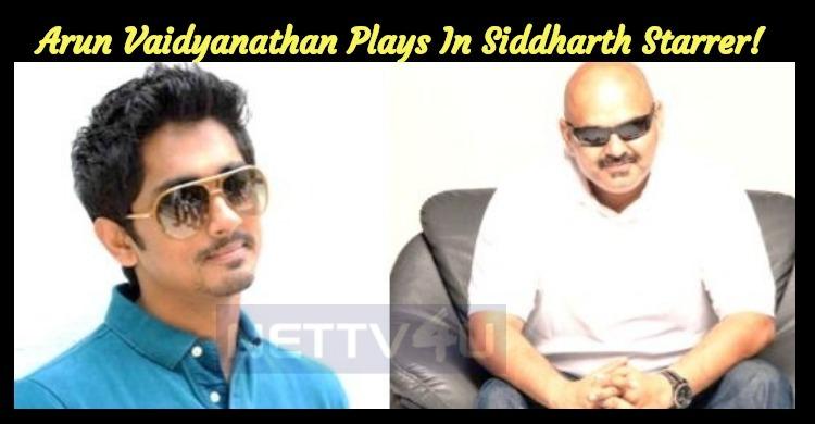 Arun Vaidyanathan Plays In Siddharth Starrer!