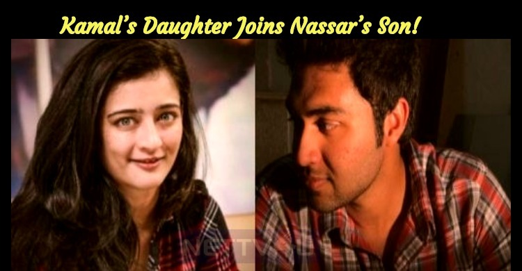 Kamal's Daughter Joins Nassar's Son!