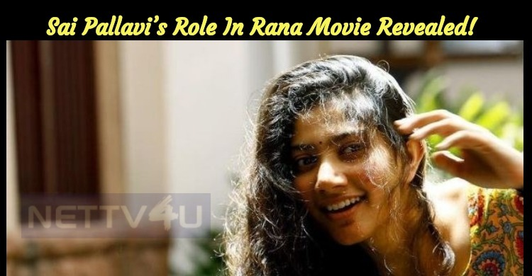 Sai Pallavi's Role In Rana Movie Revealed!