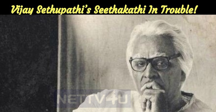 Vijay Sethupathi's Seethakathi In Trouble!