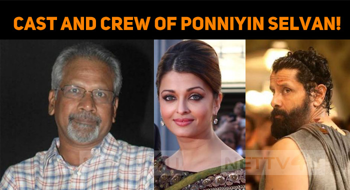 Here Are The Cast And Crew Of Ponniyin Selvan!