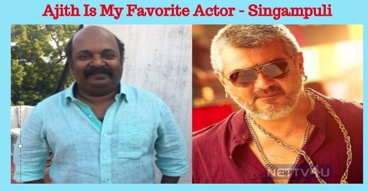 Ajith Is My Favorite Actor, Says This Director!..