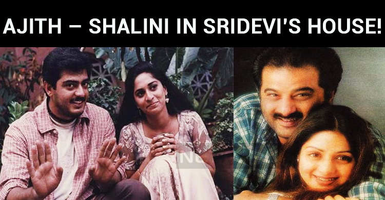 Ajith – Shalini In Sridevi's House!