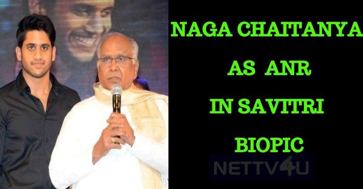 Naga Chaitanya Plays Nageswara Rao In Savitri Biopic!