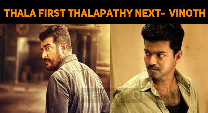After Thala, It Is Thalapathy For H Vinoth!