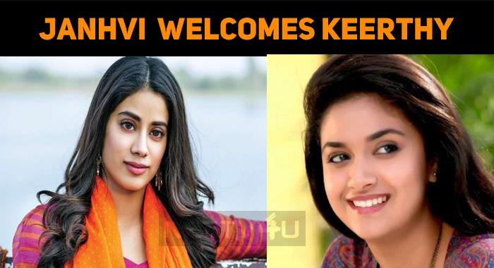 Janhvi Kapoor Welcomes Keerthy To Bollywood!