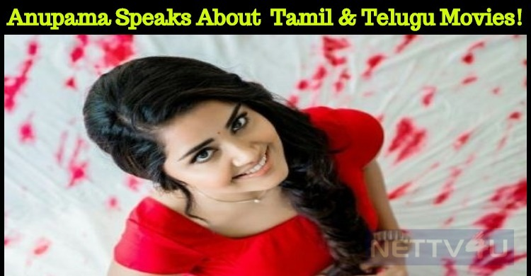 Anupama Speaks About Her Tamil And Telugu Movies!