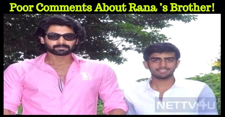 Poor Comments About Rana's Brother! Telugu News