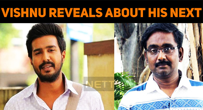 Vishnu Vishal Reveals About His Project With Vasantha Balan!