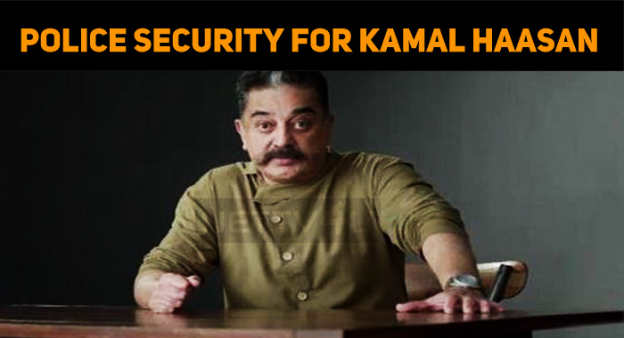Police Protection To Kamal's House!