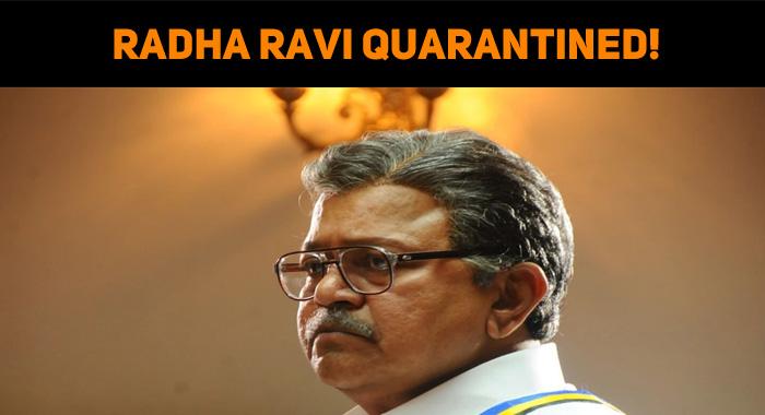Radha Ravi Quarantined!