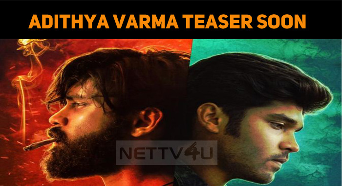 Adithya Varma Teaser To Be Out!