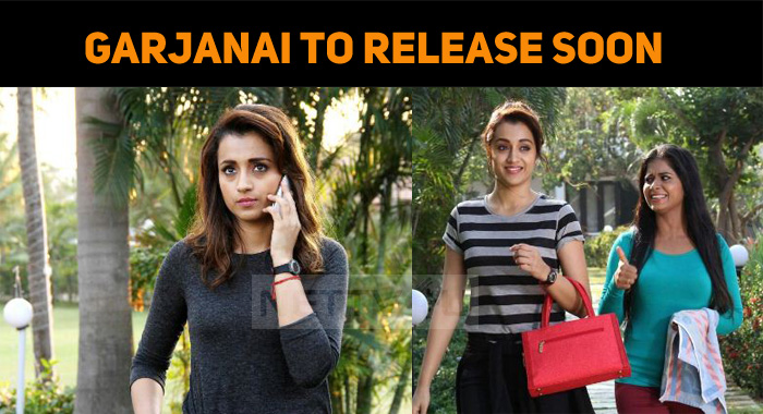 Trisha's Garjanai To Release Soon! Theatrical Rights Sold Out!