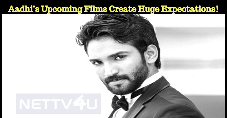Aadhi's Upcoming Films Create Huge Expectations!