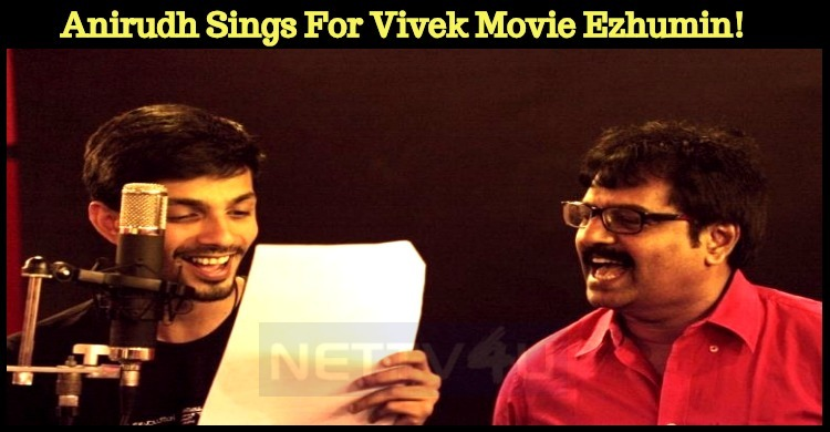 Anirudh Sings For Vivek Movie Ezhumin!