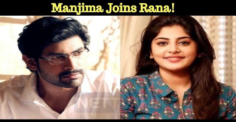 Manjima Mohan To Pair Rana Daggubati!