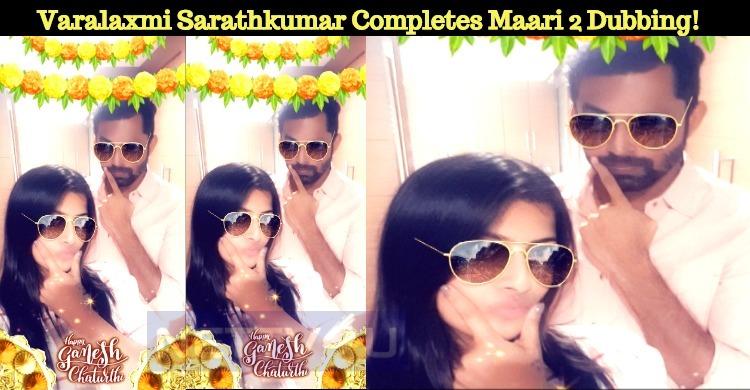 Varalaxmi Sarathkumar Completes Maari 2 Dubbing! Tamil News