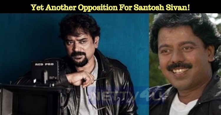 Yet Another Opposition For Santosh Sivan!