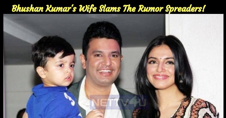 Bhushan Kumar's Wife Slams The Rumor Spreaders!..