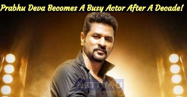 Prabhu Deva Becomes A Busy Actor After A Decade..