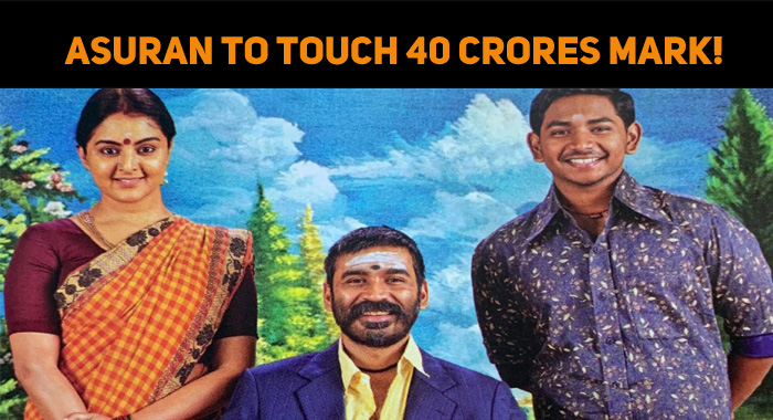 Asuran To Touch 40 Crores Mark!