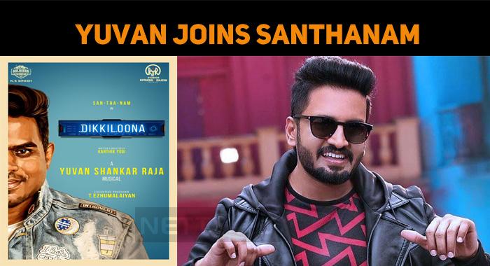Yuvan Joins Santhanam In Dikkiloona!