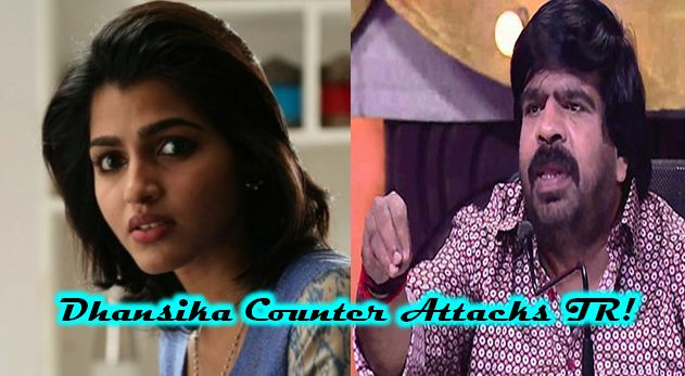 Dhansika Counter Attacks TR! Tamil News