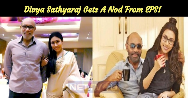 Sathyaraj's Daughter Divya Gets A Nod From EPS!