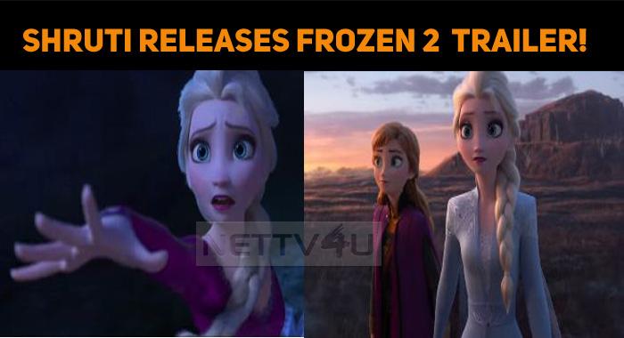 Shruti Releases Frozen 2 Tamil Trailer!