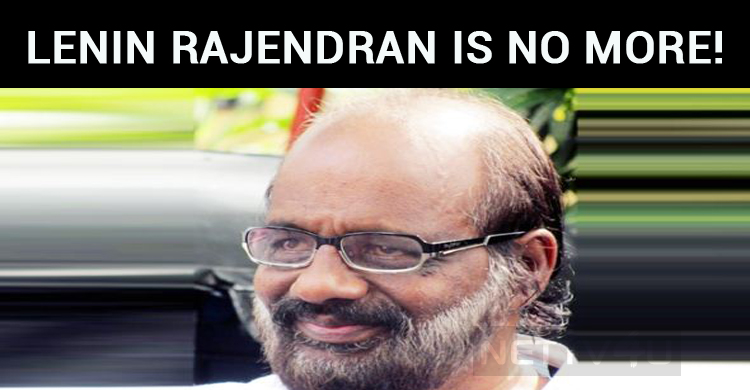 Director Lenin Rajendran Is No More!