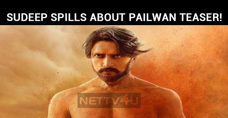 Sudeep Spills About Pailwan Teaser!
