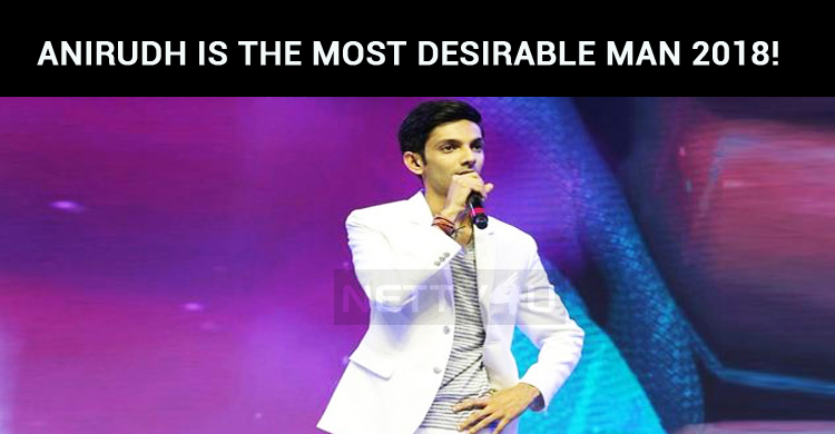 Anirudh Is The Most Desirable Man 2018!