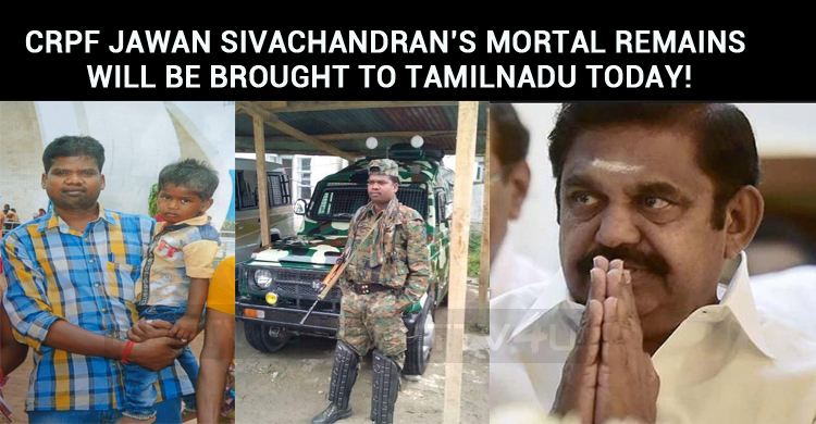 CRPF Jawan Sivachandran's Mortal Remains Will Be Brought To Tamilnadu Today!