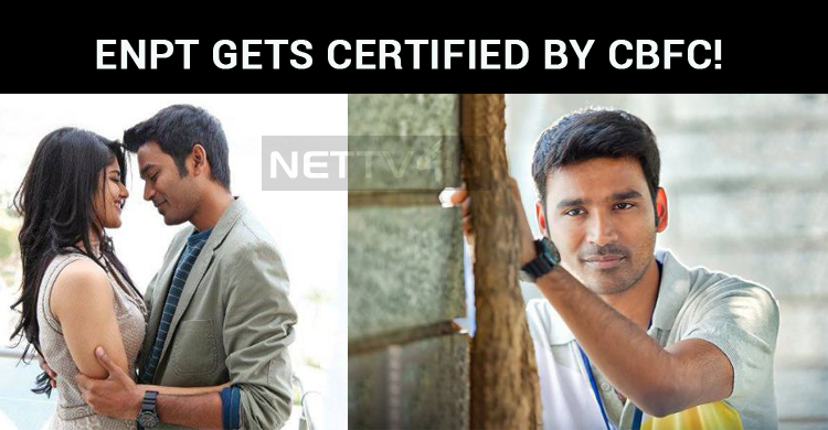 Dhanush's ENPT Gets Certified By CBFC!